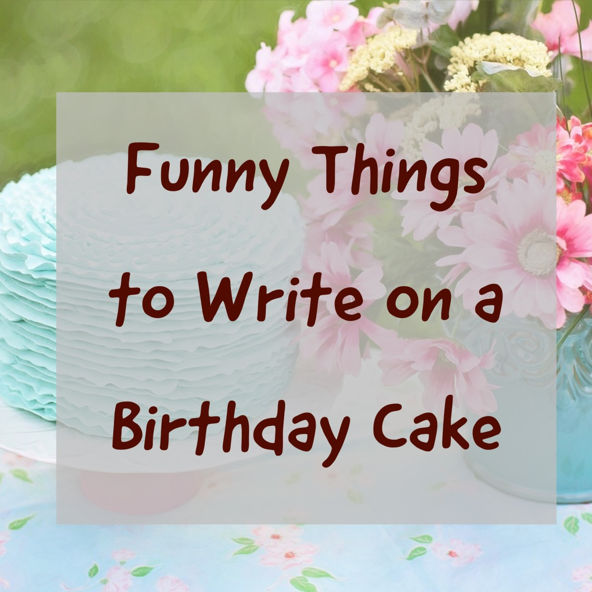 Birthday Cake Sayings  Over 100 Funny Things to Write on a Birthday Cake