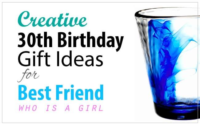 Birthday Gift Ideas For Friend Woman  Creative 30th Birthday Gift Ideas for Female Best Friend