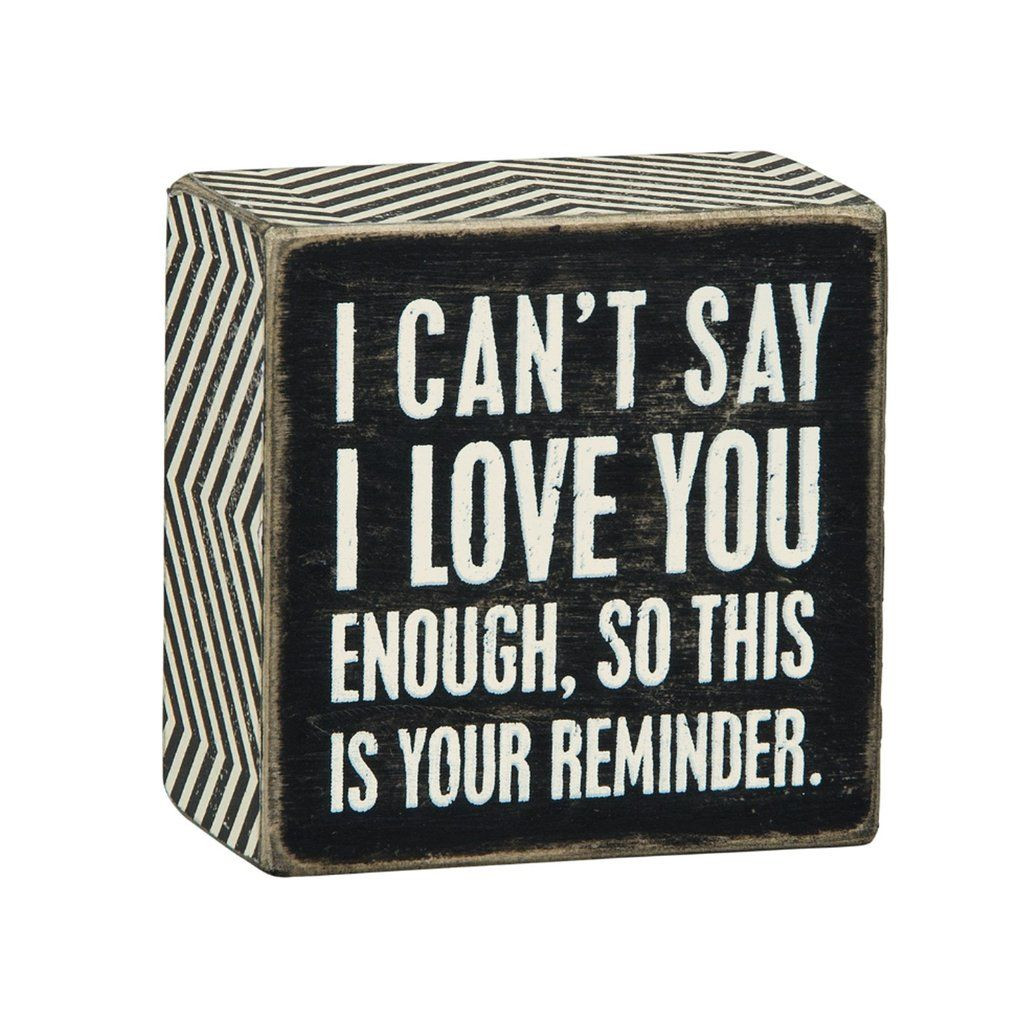 DIY Gifts That Say I Love You  I Can t Say I Love You Enough Box Sign in 2019