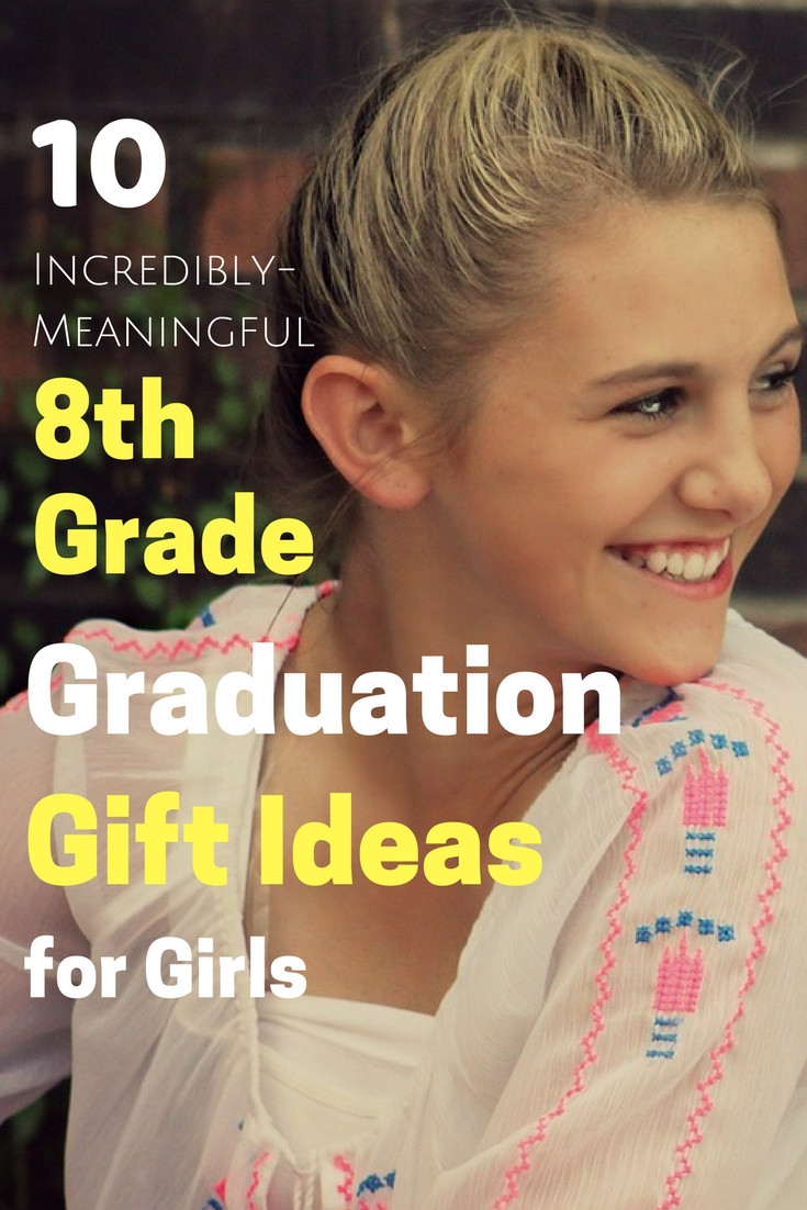Eighth Grade Graduation Gift Ideas  10 Incredibly Meaningful 8th Grade Graduation Gifts For Girls