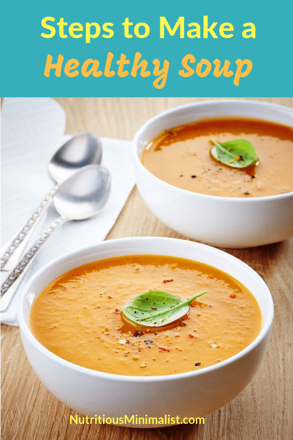 Healthy Soups To Make  How to Make a Healthy Soup Nutritious Minimalist
