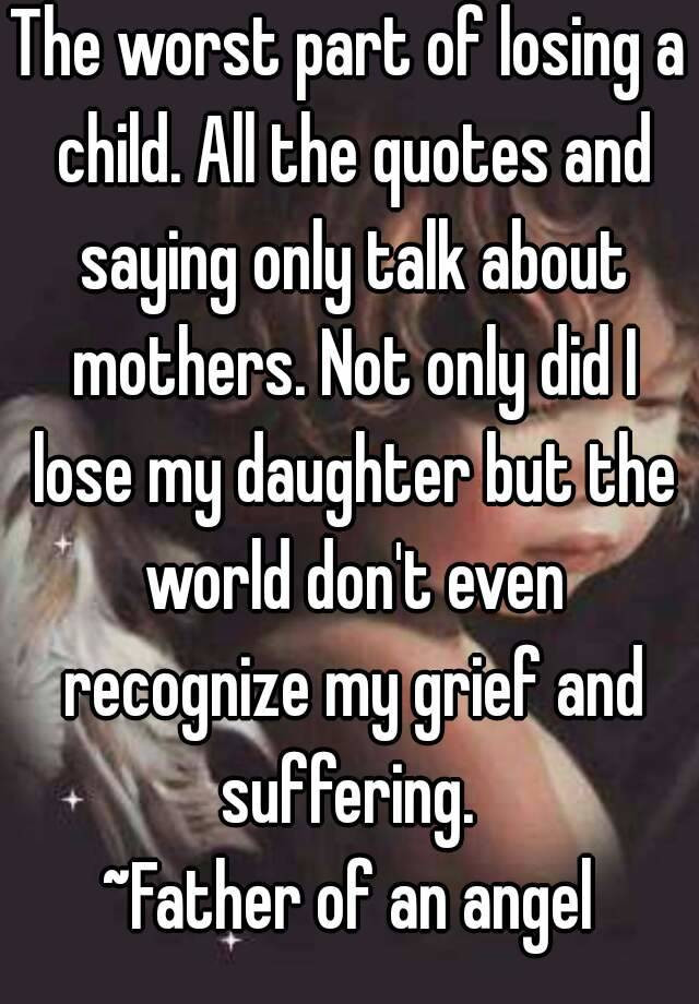 Losing A Mother Quotes From Daughter  The worst part of losing a child All the quotes and
