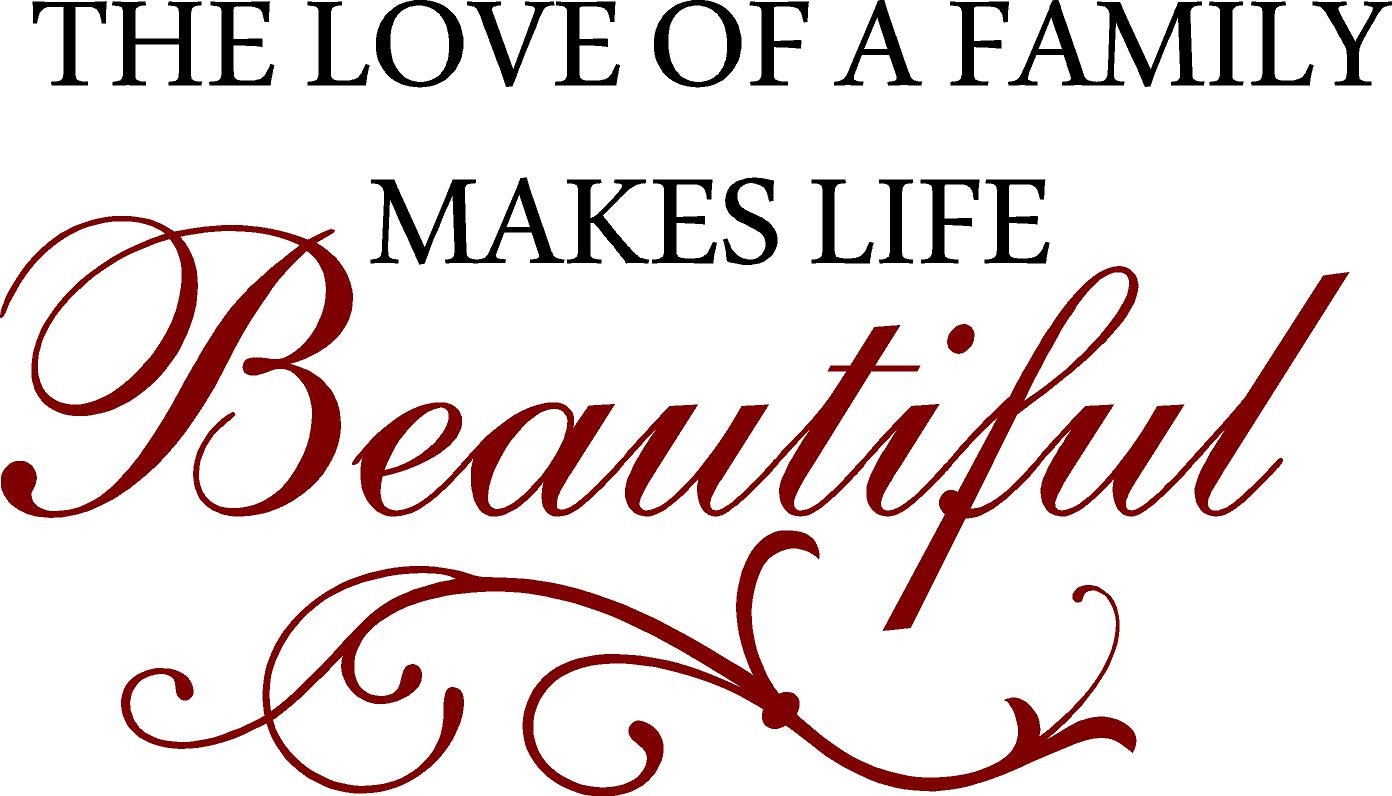 Love Family Quotes  The Love A Family Makes Life Beautiful Quote the Walls