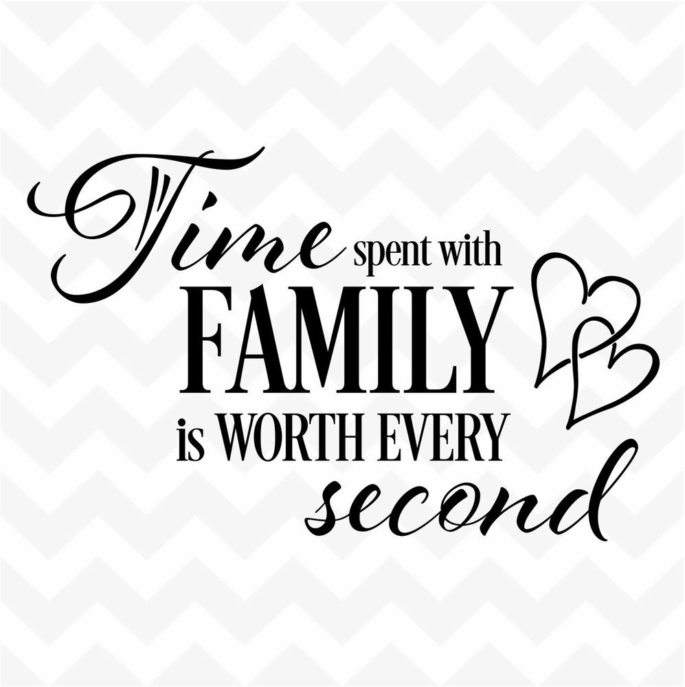 Love Family Quotes  TIME spent with family worth every second vinyl wall