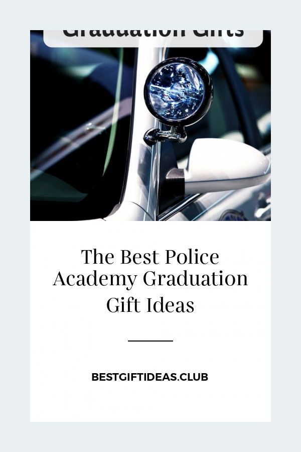 Police Academy Graduation Gift Ideas  The Best Police Academy Graduation Gift Ideas Best Gift