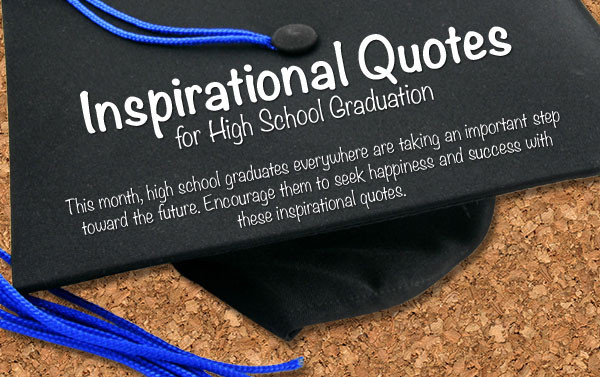 Quote About Graduation From High School  Inspire Your High School Graduate with Our Quotes Graphic