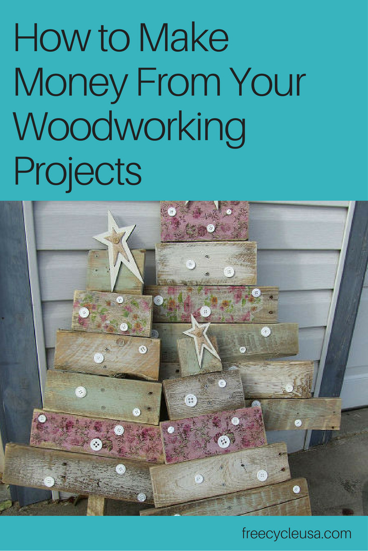 Wood Craft Ideas To Make Money  How to Make Money From Your Woodworking Projects